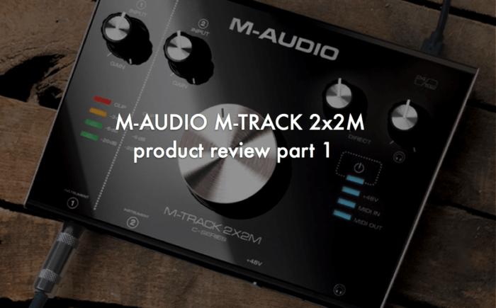 【機材レビュー】M-AUDIO M-TRACK 2x2M 購入!ついに来たぜおすすめオーディオインターフェイス!